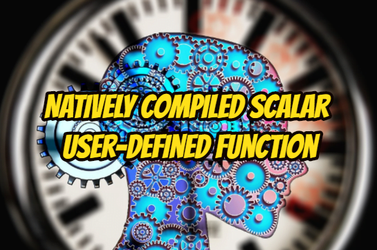 What is Natively Compiled Scalar User-Defined Function(Udf)?